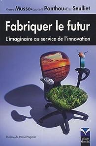 Fabriquer le futur: L'imaginaire au service de l'innovation par Pierre Musso
