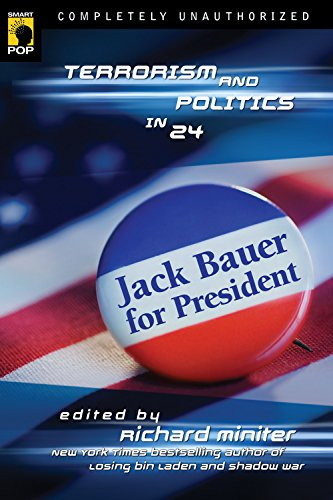 Jack Bauer for President: Terrorism and Politics in 24 (Smart Pop series)
