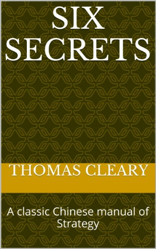 Six Secrets: A classic Chinese manual of Strategy