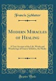img - for Modern Miracles of Healing: A True Account of the Life, Works and Wanderings of Francis Schlatter, the Healer (Classic Reprint) book / textbook / text book
