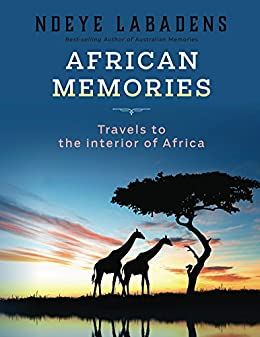 African Memories: Travels to the interior of Africa (Travels and Adventures of Ndeye Labadens Book 3) by [Labadens, Ndeye]