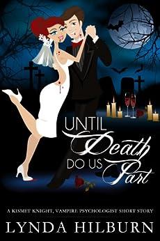 Until Death Do Us Part: A Kismet Knight, Vampire Psychologist Mini-Story by [Hilburn, Lynda]