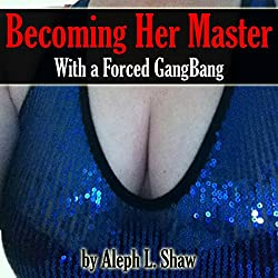 Becoming Her Master with a Forced Gangbang