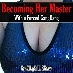 Becoming Her Master with a Forced Gangbang Audiobook