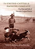 img - for The United Cattle & Packing Company: The Rise and Fall of Nevada's Largest Ranch book / textbook / text book