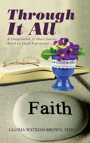 Through It All: A Compilation of Short Stories Based on Lived Experiences PDF