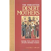 The Forgotten Desert Mothers: Sayings, Lives and Stories of Early Christian Women