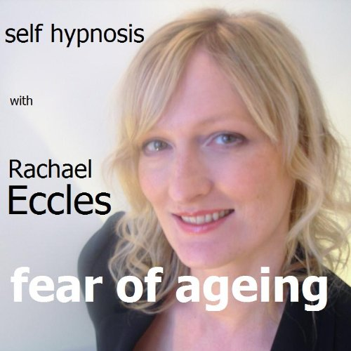 Fear of Ageing: Afraid of Getting Old, Anxiety Self Hypnosis, Hypnotherapy CD