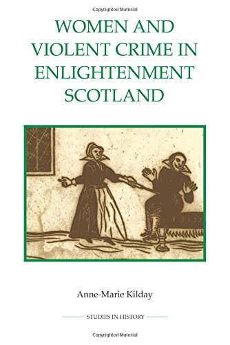 Women and Violent Crime in Enlightenment Scotland (Royal Historical Society Studies in History New Series)