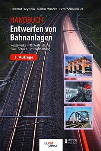 Handbuch Entwerfen von Bahnanlagen: Regelwerke, Planfeststellung, Bau, Betrieb, Instandhaltung