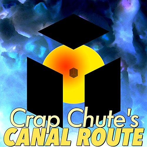 Crap Chute's Canal Route [Explicit]