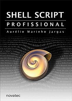 Shell Script Profissional por [Jargas, Aurelio Marinho]