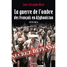 La Guerre de l'ombre des Français en Afghanistan : 1979-2011 (Documents) (French Edition)