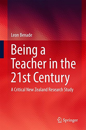 Being A Teacher in the 21st Century: A Critical New Zealand Research Study
