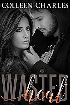 Wasted Heat (Wasted Chances Book 1) by [Charles, Colleen]
