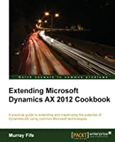 Extending Microsoft Dynamics AX 2012 Cookbook Front Cover