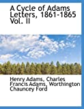A Cycle of Adams Letters, 1861-1865, Henry Adams and Charles Francis Adams, 1115268139