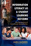 Information Literacy as a Student Learning Outcome, Laura Saunders, 1598848526
