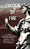 Frozen by Fire: A 2014 GrammoWriMo Group Novel about the Ancient City of Pompeii offers