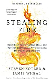Stealing Fire: How Silicon Valley, the Navy SEALs, and Maverick Scientists Are Revolutionizing the Way We Live