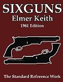Sixguns, Elmer Keith, 1477661697