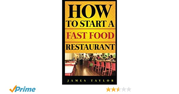 How to start a fast food restaurant how to start a restaurant how to start a fast food restaurant how to start a restaurant james taylor 9781537564340 amazon books fandeluxe Choice Image
