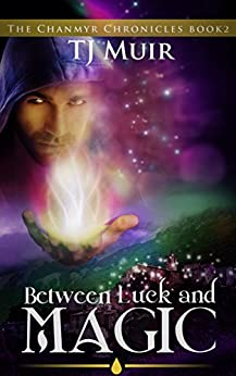 Between Luck and Magic (Chanmyr Chronicles Book 2) by [Muir, TJ]