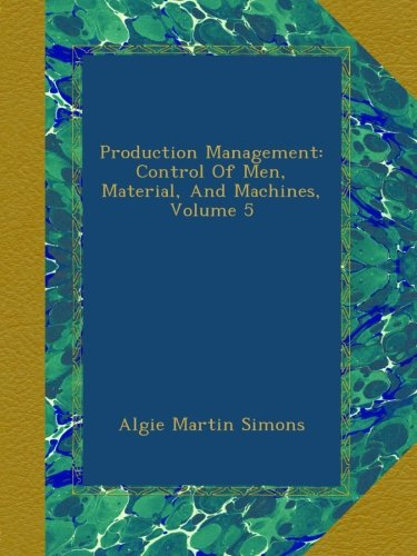 Download Production Management: Control Of Men, Material, And Machines, Volume 5 pdf