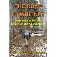 The Road to Whitney: Two Schmucks Challenge Themselves and the Wilderness