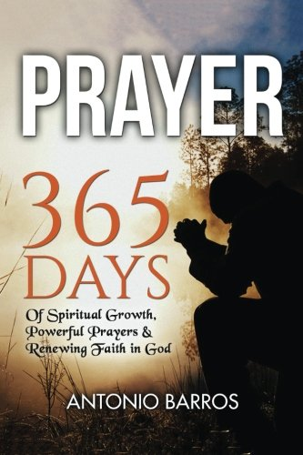 Prayer: 365 Days of Spritual Growth, Powerful Prayers & Renewing Faith in God (Prayer Books, Prayer Warrior, Prayer Journal)
