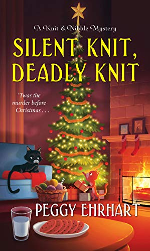 Silent Knit, Deadly Knit (A Knit & Nibble Mystery Book 4) by [Ehrhart, Peggy]