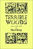 Terrible Woods : Poems 1965-1968, Paul, Bray, 1933675330