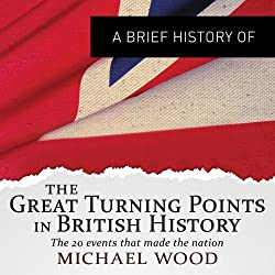 The Great Turning Points in British History: The Twenty Events that Made the Nation