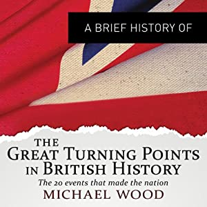 The Great Turning Points in British History: The Twenty Events that Made the Nation Audiobook