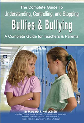 o Understanding, Controlling, and Stopping Bullies & Bullying: A Complete Guide for Teachers & Parents ()