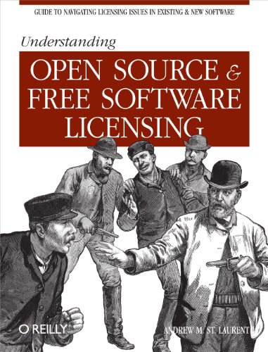 Understanding Open Source and Free Software Licensing: Guide to Navigating Licensing Issues in Existing & New Software Reader