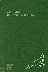 ZOO FORCE: We Heart Libraries by John Ira Thomas (2009-05-01)
