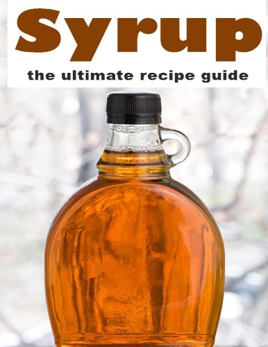 Syrup: The Ultimate Recipe Guide by Danielle Caples