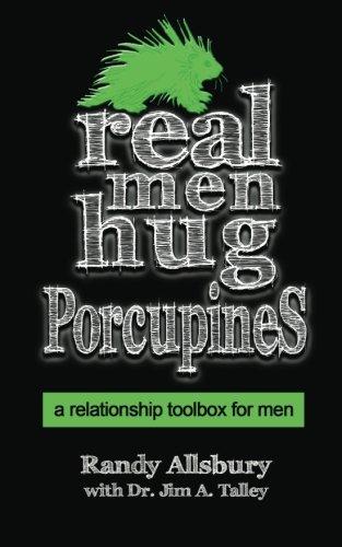 Read Online Real Men Hug Porcupines: A Relationship Toolbox for Men pdf epub