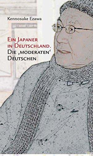 Ein Japaner in Deutschland: Die 'moderaten' Deutschen