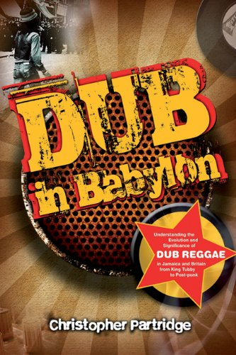 Download Dub In Babylon: Understanding the Evolution and Significance of Dub Reggae in Jamaica and Britain from King Tubby to Post-punk (Studies in Popular Music) ebook