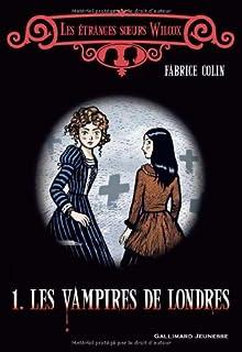 Les étranges soeurs Wilcox : [1] : Les vampires de Londres, Colin, Fabrice