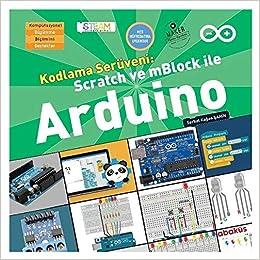 Kodlama Serüveni: Scratch ve mBlock ile Arduino: Serhat Kagan Sahin