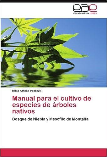 Manual para el cultivo de especies de árboles nativos: Bosque de Niebla y Mesófilo de Montaña