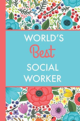 World's Best Social Worker (6x9 Journal): Bright Flowers, Lightly Lined, 120 Pages, Perfect for Notes, Journaling, Mothers Day and Christmas Gifts
