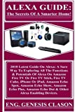 img - for ALEXA GUIDE: The Secrets Of A Smarter Home!: 2018 Latest Guide On Alexa: A Sure Way To Exploring All The Functions & Potentials Of Alexa On Amazon ... Amazon Echo Dot & Other Alexa Enabling... book / textbook / text book