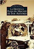 San Antonio's Historic Market Square -- Spanish Language Edition - La Histórica Plaza del Mercado en San Antonio (Images of America) (Spanish Edition)