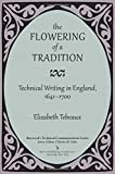 img - for The Flowering of a Tradition: Technical Writing in England, 1641-1700 (Baywood's Technical Communications Series) by Elizabeth Tebeaux (2014-10-03) book / textbook / text book