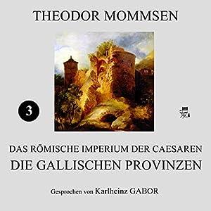 Die gallischen Provinzen (Das Römische Imperium der Caesaren 3) Hörbuch