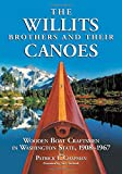 The Willits Brothers and Their Canoes: Wooden Boat Craftsmen in Washington State, 1908-1967